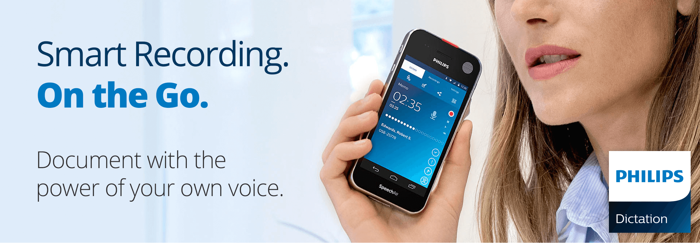 Smart Recording. On the Go. Document with thepower of your own voice. Philips Dictation.